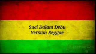 Suci Dalam Debu versi reggae lirik...