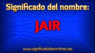 Significado de Jair   ¿Qué significa Jair?