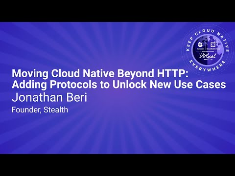 Image thumbnail for talk Keynote: Moving Cloud Native Beyond HTTP: Adding Protocols to Unlock New Use Cases