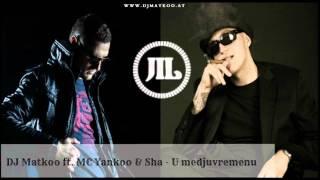 DJ Matkoo ft. MC Yankoo & Sha - U medjuvremenu (New 2013)