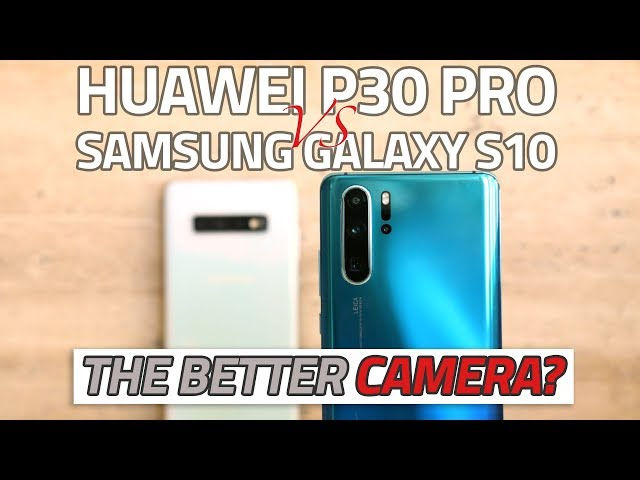 Huawei P30 Pro vs Samsung Galaxy S10+: Which Phone Has the