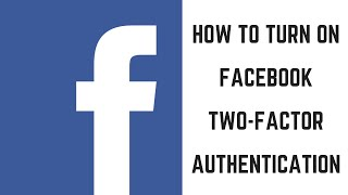 How to Turn on Facebook Two Factor Authentication