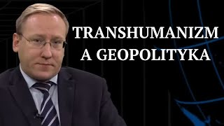 Transhumanizm a geopolityka | Geopolityka #119