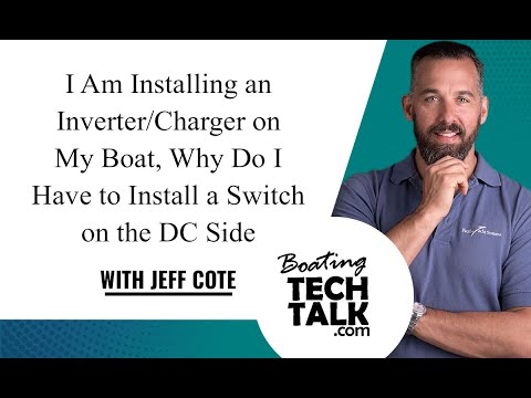 I Am Installing an Inverter/Charger on My Boat, Why Do I Have to Install a Switch on the DC Side?