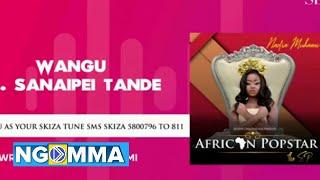 Nadia Mukami ft Sanaipei Tande – Wangu (Official Audio) SMS SKIZA 5800796 TO SET AS YOUR SKIZA TUNE