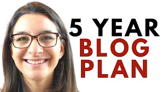 Creating Your 5 Year Blog Strategy: Plan for New Bloggers (2020 Edition)