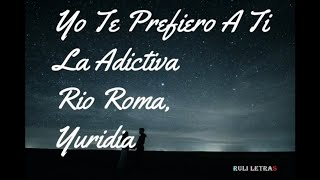 Yo Te Prefiero A Ti - La Adictiva ft  Rio Roma, Yuridia (LETRA) version banda
