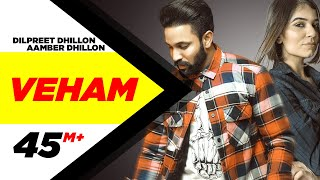 Veham Official Video Dilpreet Dhillon Ft Aamber Dhillon Desi Crew Latest Punjabi Songs 2019