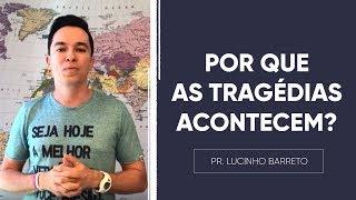 POR QUE AS TRAGÉDIAS ACONTECEM? | Pr. Lucinho