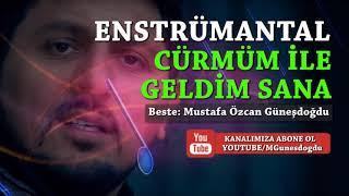 CÜRMÜM İLE GELDİM SANA FON ENSTRUMENTAL ALTYAPI Mustafa Özcan GÜNEŞDOĞDU