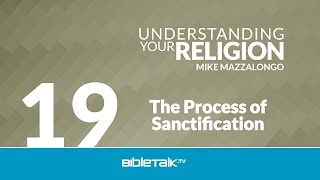 The Process of Sanctification: The Sub-Doctrine of Sanctification - Part 2