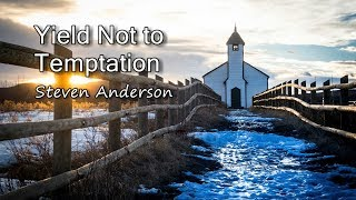 Yield Not to Temptation - Steven Anderson [with lyrics]