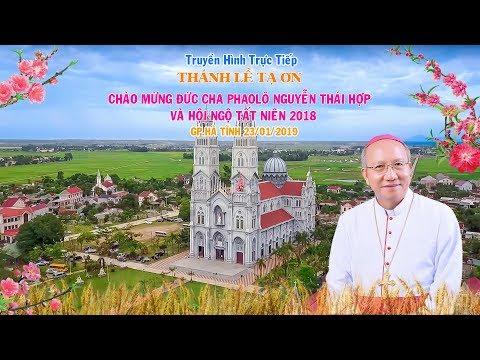 Thánh lễ tạ ơn Chào mừng Đức cha Phaolô Nguyễn Thái Hợp và Hội ngộ Tất Niên 2018 tại Gp. Hà Tĩnh