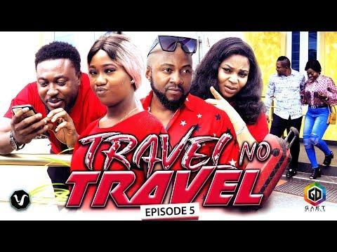 TRAVEL NO TRAVEL (EPISODE 5) - UCHENANCY 2019 NEW MOVIE ALERT