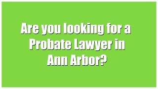 preview picture of video 'Top Probate Lawyers and Attorneys in Ann Arbor Michigan'