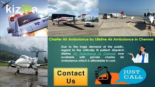 Come to Lifeline Air Ambulance in Chennai for Low-Budget Service