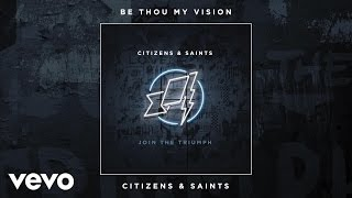 """Video thumbnail of """"Citizens & Saints - Be Thou My Vision (Audio)"""""""