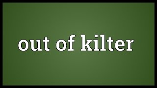 Out of kilter Meaning
