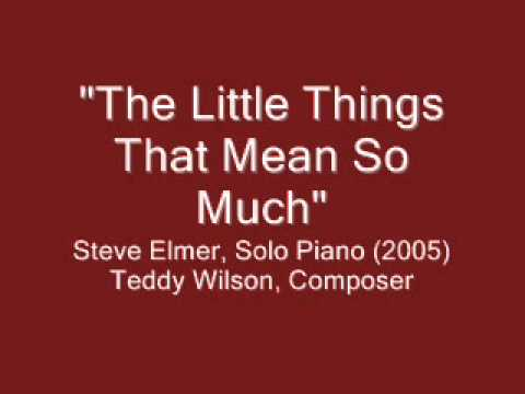 The Little Things That Mean So Much - Steve Elmer (Solo Piano), Teddy Wilson (Composer)