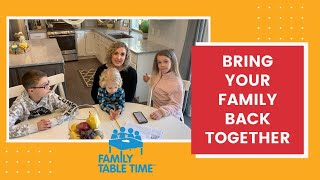 Family Table Time - Bring Your Family Back Together while at home.