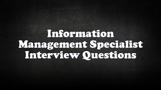 Information Management Specialist Interview Questions