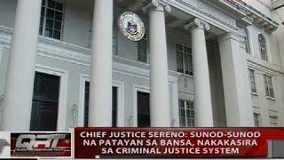 CJ Sereno: Sunod-sunod na patayan sa bansa, nakakasira ng criminal justice system