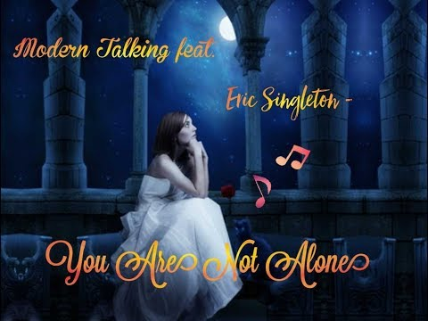 Modern Talking feat  Eric Singleton  - You Are Not Alone