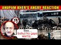 Anupam Kher ANGRY REACTION On Pulwama Tragedy On 1