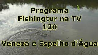 Programa Fishingtur na TV 120 - Pesqueiros Veneza e Espelho d água