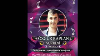 Özgür Kaplan - Vur Beni (Yeni Yorum) 2016