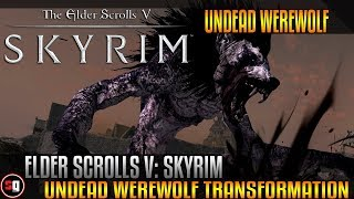 Skyrim Transformation Mod - Undead Werewolf Transformation