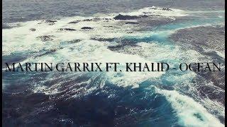 Martin Garrix Ft. Khalid - Ocean (Lyric Video)