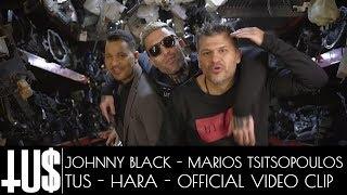 Gambar cover Tus x Marios Tsitsopoulos x Johnny Black - Hara - Official Video Clip