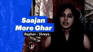Raghav - Shreya - Saajan More Ghar - songdew