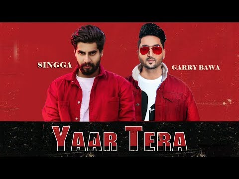 Yaar Tera: Garry Bawa Feat. Singga (Full Song) Laddi Gill | Latest Punjabi Song 2019