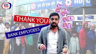 THANK YOU Bank Employees-Backstage Heroes |Indian Currency 500 & 1000 Ban | |WTF!ZONE|