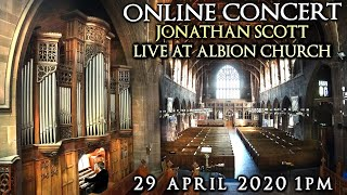 JONATHAN SCOTT ONLINE ORGAN CONCERT LIVE AT ALBION CHURCH WEDNESDAY 29TH APRIL 2020 1PM UK TIME