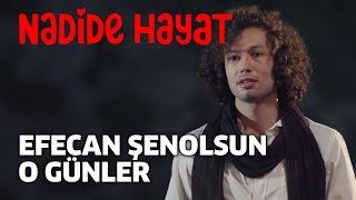 """Nadide Hayat - Efecan Şenolsun """"O Günler"""""""