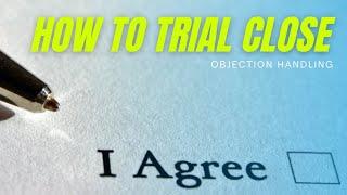 How to Trial Close