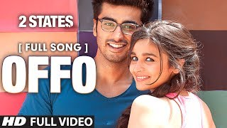 Offo Full Video Song | 2 States | Arjun Kapoor | Alia Bhatt | Amitabh Bhattacharya
