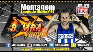 Montagem - Sequencia Mixada Nº 06 As Melhores do Momento ( DJ Leco JPA Funk 2016 )