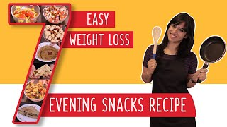 7 Evening Snacks Recipes for Weight Loss | Easy and Tasty | GunjanShouts