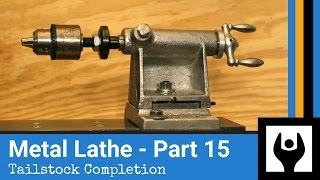 Metal Lathe  Part 15 Tailstock Completion