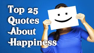 Top 25 Quotes About Happiness || The Key To A Happy Life