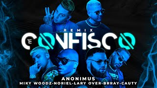 Te Confisco (Remix) - Anonimus feat. Miky Woodz, Lary Over, Noriel, Brray y Cauty (Video)