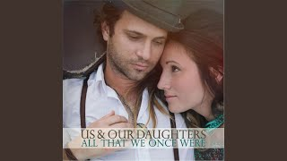 Us and Our Daughters - Borrow My Heart