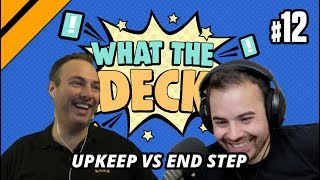 What The Deck w/ Noxious   Ep 12: Upkeep vs End Step   MTGA