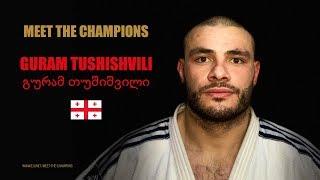 MEET THE CHAMPIONS - GURAM TUSHISHVILI (GEO)