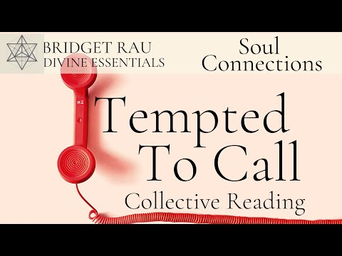 Tempted To Call.. Soul Connections Reading