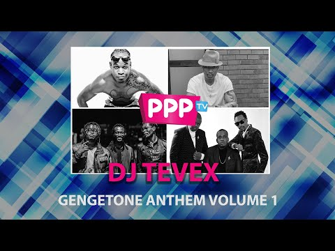 DJ TEVEX : GENGETONE ANTHEM VOLUME 1 : PPP TV KENYA